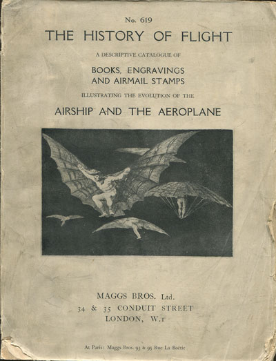 MAGGS BROS. The history of flight. - A descriptive catalogue of books, engravings and airmail stamps illustrating the evolution of the airship and the aeroplane.