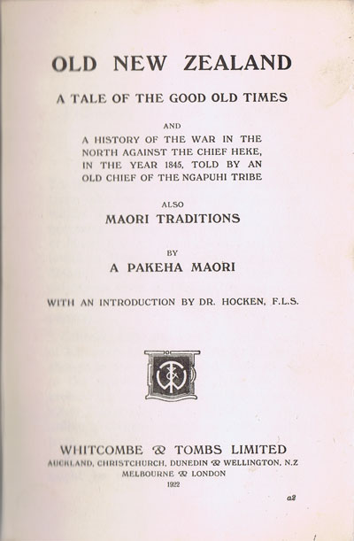MAORI A.P. Old New Zealand. - A tale of the good old times and a history of the war in the north against the Chief Heke, in the year 1845, told by an old chief of the Ngapuhi tribe also Maori traditions.