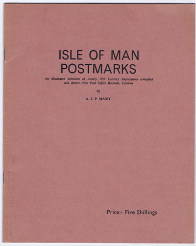 MASSY A.J.P. Isle of Man postmarks. - An illustrated selection of mostly 19th Century impressions compiled and drawn from Post Office records, London.  Part 1.  Covering steel impressions.