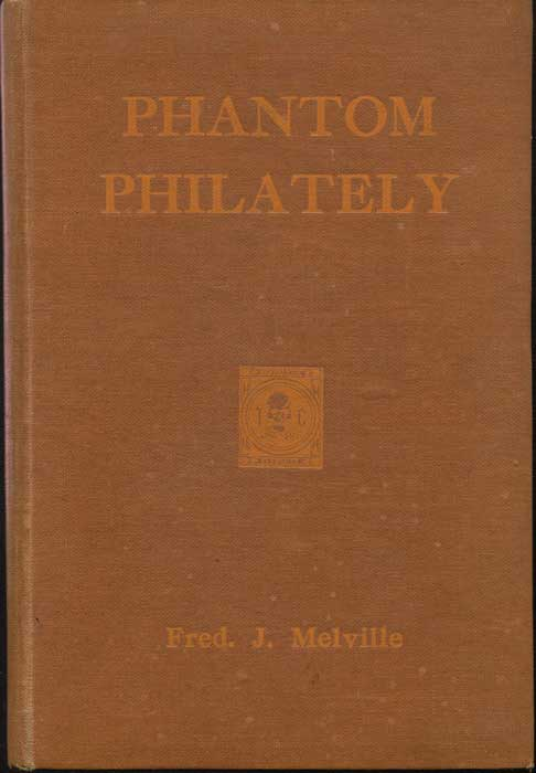 MELVILLE Fred J. Phantom philately.
