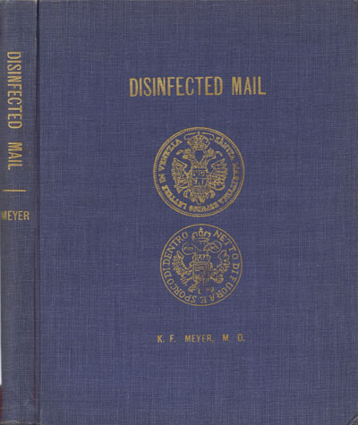 MEYER K.F. Disinfected Mail. - Historical review and tentative listing of cachets, handstamp markings, wax seals, wafer seals and manuscript certifications alphabetically arranged according to countries.