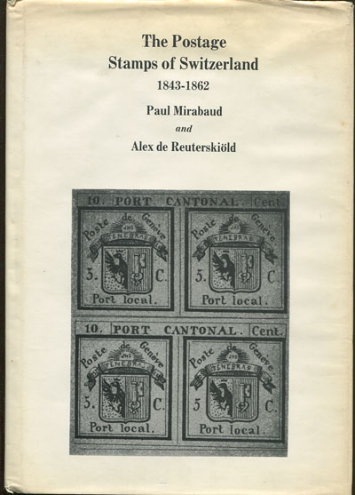 MIRABAUD Paul and REUTERSKIOLD Alex de The postage stamps of Switzerland 1843-1862.