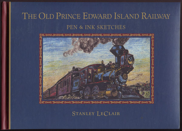 LECLAIR S. The Old Prince Edward Island Railway. - Pen and Ink Sketches.