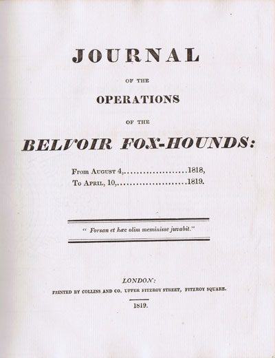BELVOIR HUNT Journal of the Operations of the Belvoir Fox Hounds from August 4 1818 to April 10 1819.