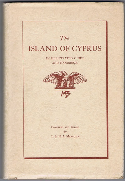 MANGOIAN L. & H.A. The Island of Cyprus an Illustrated Guide and Handbook.