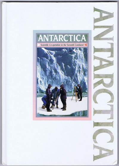 MONIE Jo (Ed) Antarctica: Scientific Co-operation in the Seventh Continent.