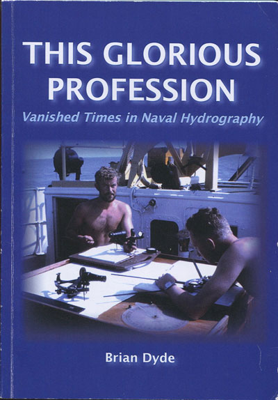 DYDE Brian The Glorious Profession. - Vanished times in naval hydrography.