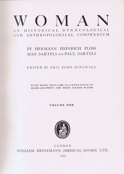 PLOSS Hermann Heinrich and BARTELS Max & Paul Woman: An Historical Gynaecological and Anthropological Compendium.
