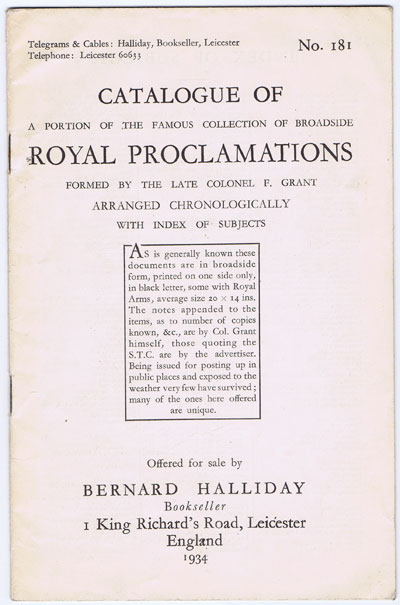 HALLIDAY Bernard Catalogue of a portion of the famous collection of broadside Royal Proclamations formed by the late Colonel F. Grant.