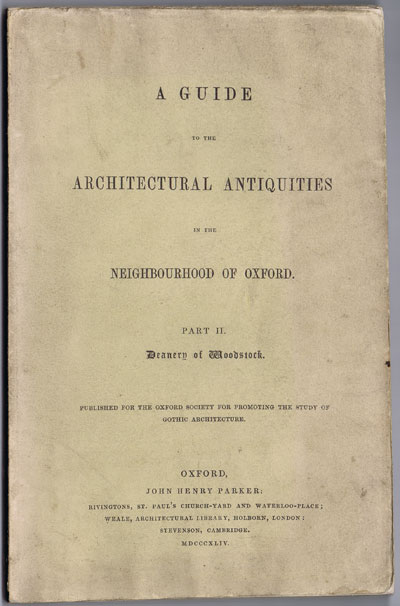 PARKER J.H. A guide to the architectural antiquities in the neighbourhood of Oxford. - Part 2.  Deanery of Woodstock.