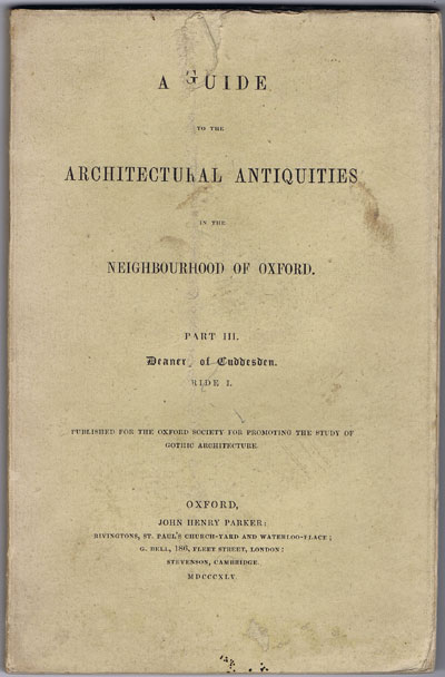 PARKER J.H. A guide to the architectural antiquities in the neighbourhood of Oxford. - Part 3.  Deanery of Cuddesden