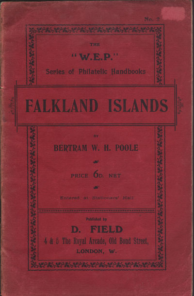 POOLE B.W.H. The postage stamps of the Falkland Islands. - W.E.P. Handbook No. 2.