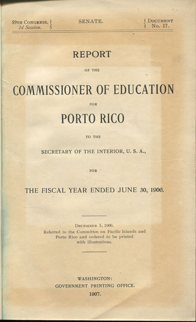 PORTO RICO Report of the Commissioner of Education for Porto Rico - to the secretary of the interior, U.S.A. for the fiscal year ended June 30, 1906.