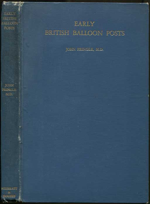 PRINGLE J. Early British balloon posts. - A record of the first attempts to carry mail by balloon in Great Britain, with a chapter on Dr. Barton and his dirigible airship.