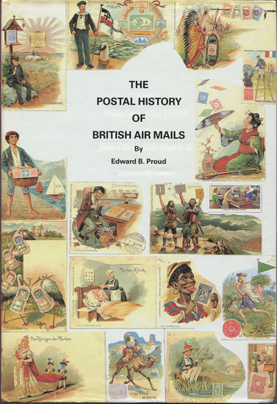 PROUD E.B. The Postal History of British Air Mails.
