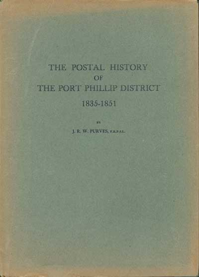 PURVES J.R.W. The postal history of the Port Phillip District 1837 - 1851.