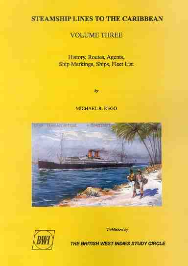 REGO M. Steamship Lines to the Caribbean. Vol. 3 - History, routes, agents, ship markings, ships, fleet lists.