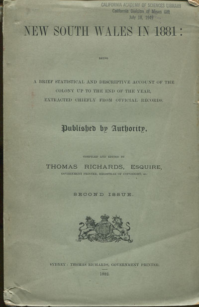 RICHARDS T. New South Wales in 1881: - Being a brief statistical and descriptive account of the colony up to the end of the year, extracted chiefly from official records.