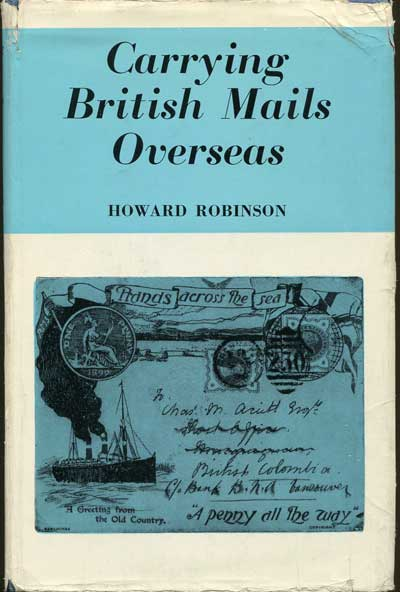ROBINSON H. Carrying British Mails overseas.