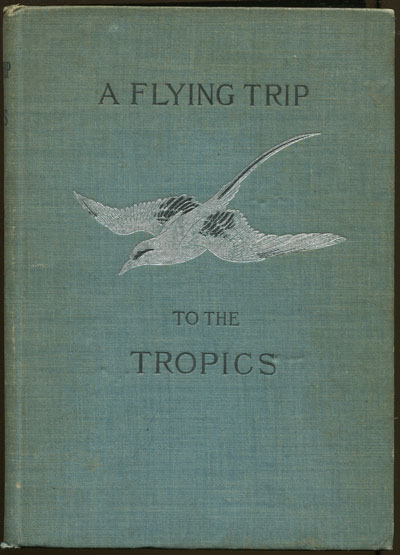ROBINSON W. A Flying Trip to the Tropics. - A record of an ornithological visit to the United States of Colombia, South America and the island of Curacao, West Indies in the year 1892.