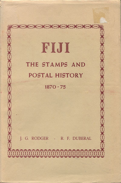 RODGER J.G. and DUBERAL R.F. Fiji. - The stamps and postal history 1870-75.