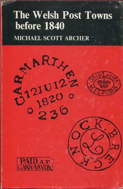 SCOTT ARCHER M. The Welsh Post Towns before 1840.