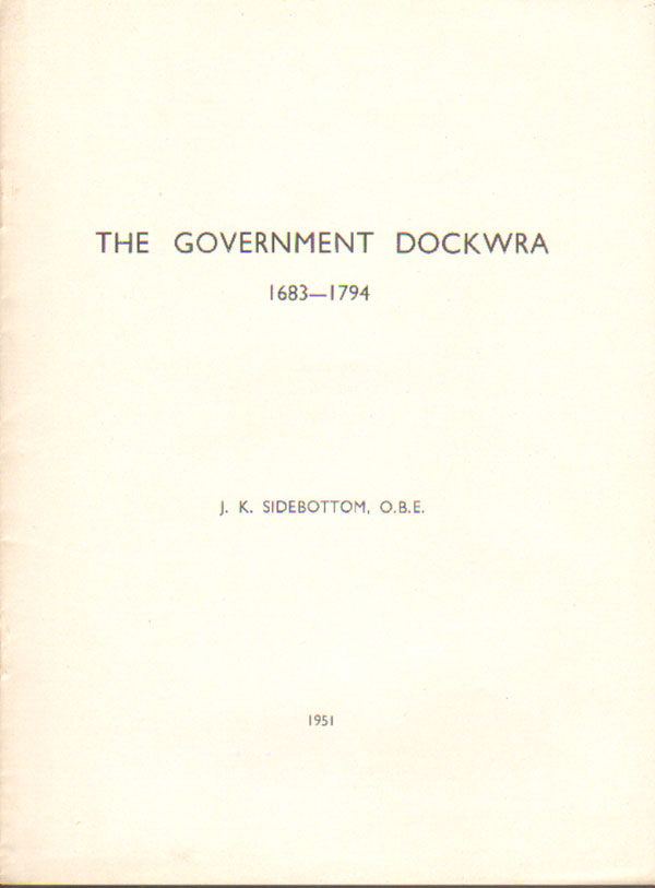 SIDEBOTTOM J.K. The Government Dockwra. - 1683 - 1794.