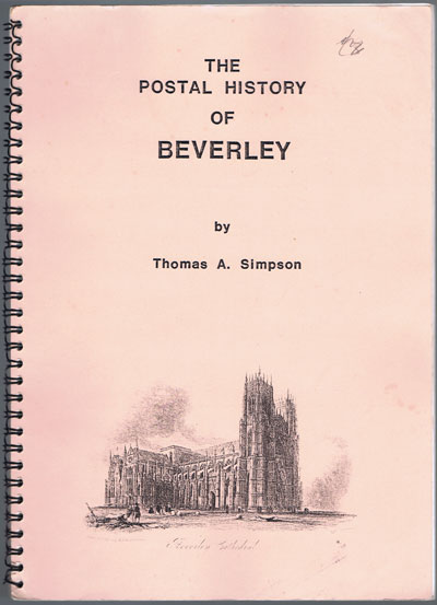 SIMPSON T.A. The postal history of Beverley.