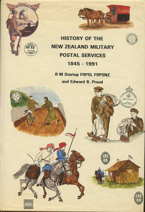 STARTUP Robert M. and PROUD Edward B. History of the New Zealand Military Postal Services - 1845 - 1991