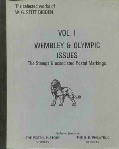 STITT DIBDEN W.G. Wembley and Olympic issues. - The Stamps and associated postal markings.  Vol. 1 of the selected works of W.G. Stitt Dibden.