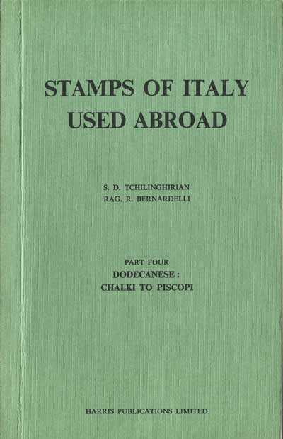 TCHILINGHIRIAN S.D. and BERNARDELLI R.R. Stamps of Italy used abroad. - Part four.  Dodecanese: Chalki to Piscopi.