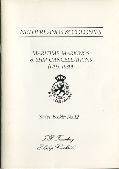 TRAANBERG J.P. The Ship Letter (Zeebrief), routing marks, ship and paquebot cancellations of the Netherlands & Colonies. - (1793-1939)