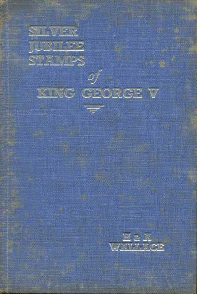 WALLACE H. & A. Silver Jubilee commemorative stamps of King George V - and complete illustrated priced catalogue.