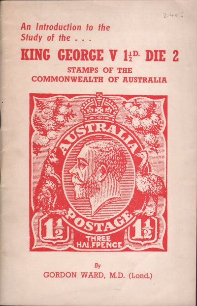 WARD Gordon An introduction to the study of the King George V 1 1/2d Die 2 stamps of the Commonwealth of Australia.