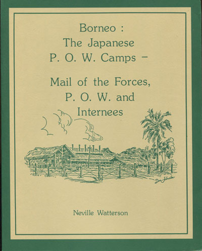 WATTERSON Neville Borneo:  The Japanese P.O.W. Camps - - Mail of the Forces, P.O.W. and Internees. Parts 1 & 2