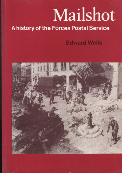 WELLS E. Mailshot. - A history of the Forces Postal Service.