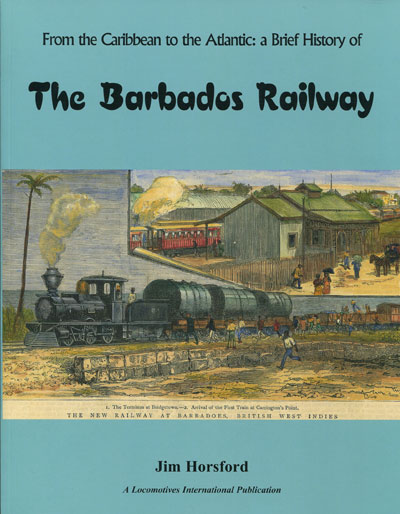 HORSFORD J. From the Caribbean to the Atlantic: - A brief history of the Barbados Railway.