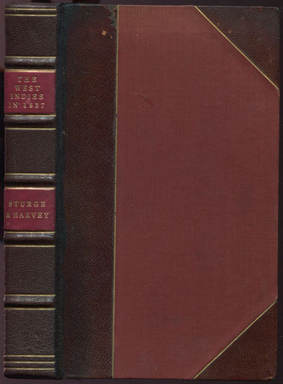 STURGE J. and HARVEY T. The West Indies in 1837; - being the journal of a visit to Antigua, Montserrat, Dominica, St Lucia, Barbadoes, and Jamaica; undertaken for the purpose of ascertaining the actual condition of the negro population of those islands.