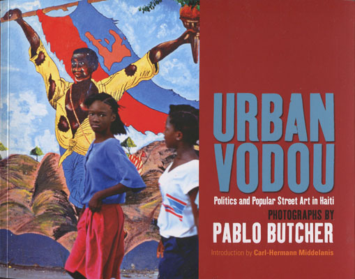 BUTCHER Pablo Urban Vodou. - Politics and Popular Street Art in Haiti.