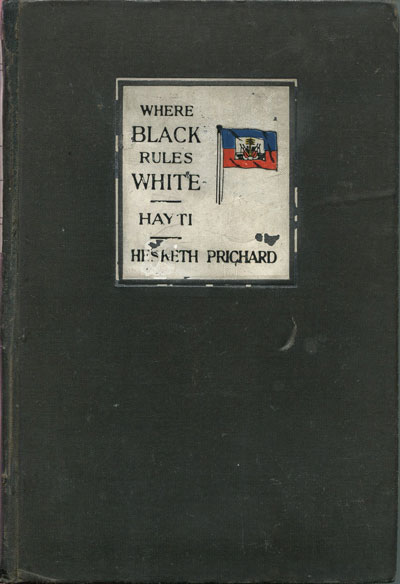 PRICHARD H. Where black rules white. - A journey across Hayti.