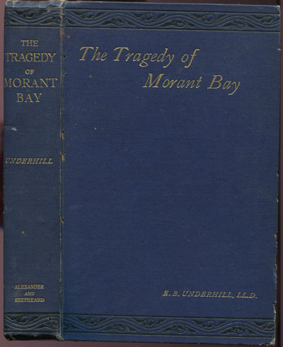 UNDERHILL Edward Bean The Tragedy of Morant Bay. - A narrative of the disturbances in the island of Jamaica in 1865.