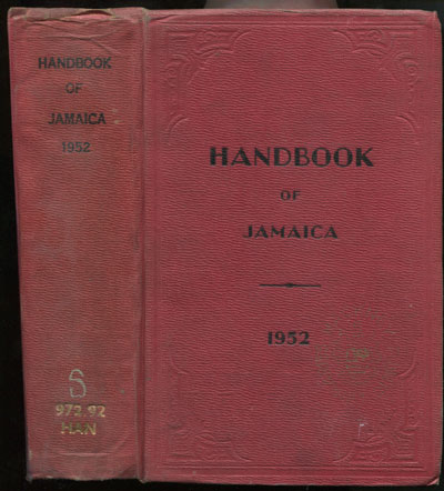 COVER W.A. The handbook of Jamaica for 1952 - comprising historical, statistical and general information concerning the island, obtained from Official and other reliable sources and compiled.