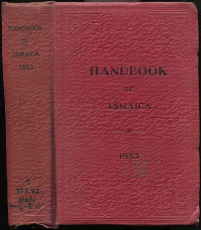 COVER W.A. The handbook of Jamaica for 1953 - comprising historical, statistical and general information concerning the island, obtained from Official and other reliable sources and compiled.
