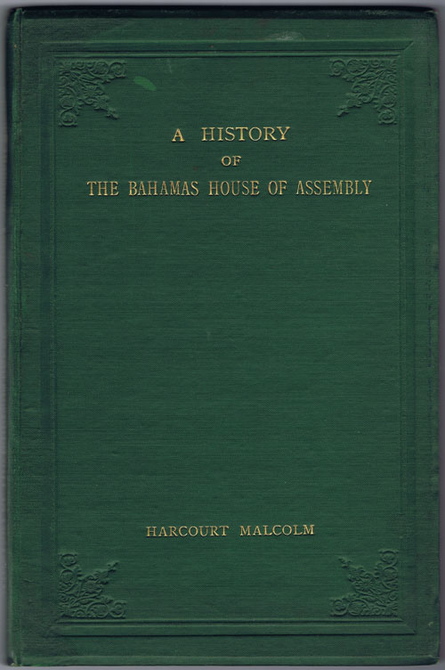 MALCOLM Harcourt A history of the Bahamas House of Assembly.