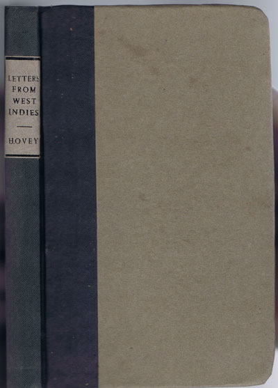 HOVEY Sylvester Letters from the West Indies; - relating especially to the Danish island of St Croix, and to the British islands Antigua, Barbadoes and Jamaica.