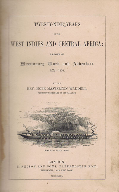 WADDELL Rev. H.M. Twenty-Nine Years in the West Indies and Central Africa: - a review of missionary work and adventure.  1829 - 1858