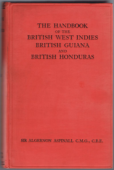 ASPINALL A.E. The Handbook of the British West Indies - British Guiana and British Honduras 1929-30.