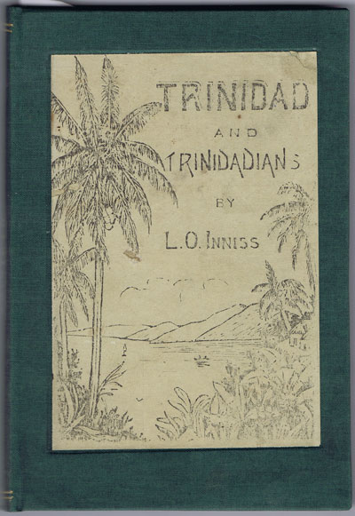 INNISS Lewis Osborn Trinidad and Trinidadians. - A Collection of Papers, Historical, Social and Descriptive, about Trinidad and Its People.