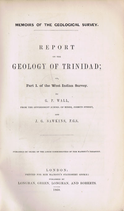 WALL G.P. and SAWKINS J.G. Report on the Geology of Trinidad; - or, Part 1 of the West Indian Survey.