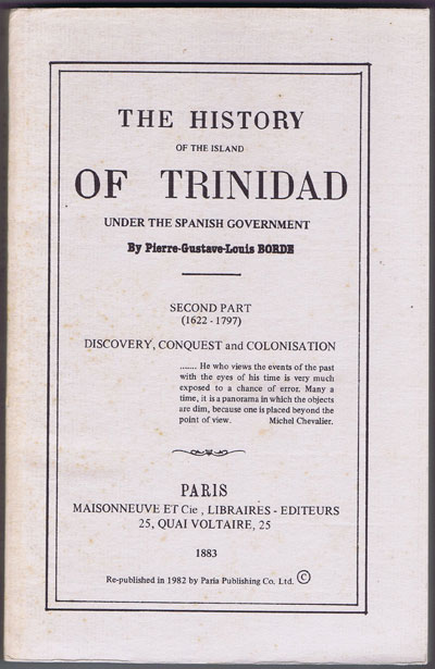BORDE Pierre Gustave Louis The History Of The Island Of Trinidad Under The Spanish Government.